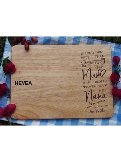 Personalised Engraving-ACACIA/HEVEA/wood rectangle serving board-cutting board-Mother's Day gift-Gift for Mum-Happy Mother's Day-The only thing better than having you as my Mum is my children having you as their Nana