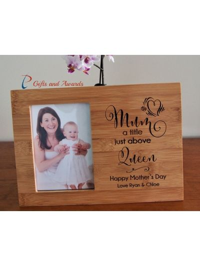 "Personalised Bamboo Engraved photo frame for 4x6""photo-Gift for Mum-Gift for her-Mothers day gift-Birthday gift-Mum a title just above Queen"